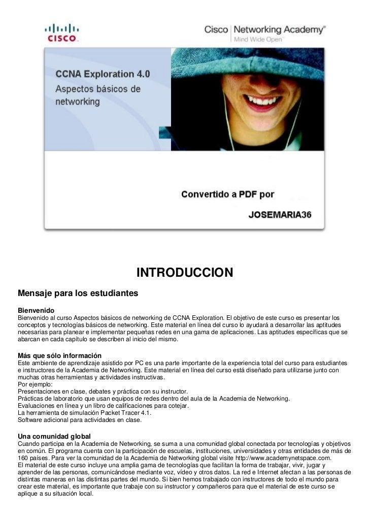 INTRODUCCIONMensaje para los estudiantesBienvenidoBienvenido al curso Aspectos básicos de networking de CCNA Exploration. ...