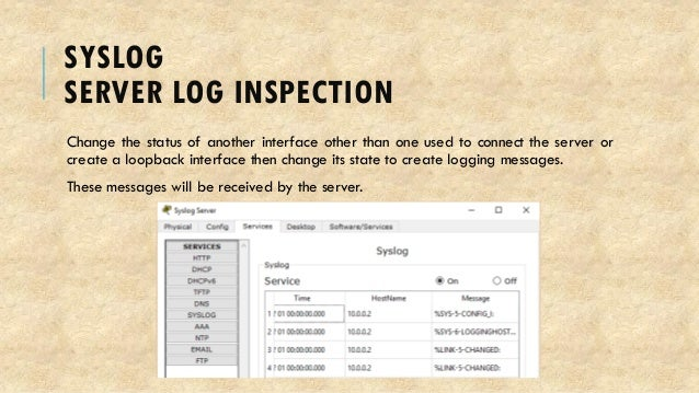 SYSLOG SERVER LOG INSPECTION Change the status of another interface other than one used to connect the server or create a ...