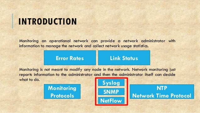 INTRODUCTION Monitoring an operational network can provide a network administrator with information to manage the network ...