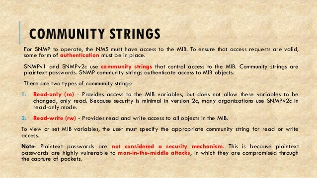 COMMUNITY STRINGS For SNMP to operate, the NMS must have access to the MIB. To ensure that access requests are valid, some...