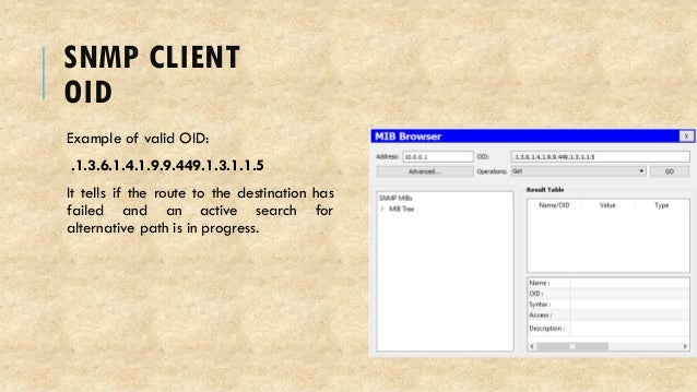 SNMP CLIENT OID Example of valid OID: .1.3.6.1.4.1.9.9.449.1.3.1.1.5 It tells if the route to the destination has failed a...