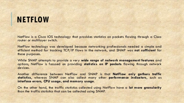 NETFLOW NetFlow is a Cisco IOS technology that provides statistics on packets flowing through a Cisco router or multilayer...