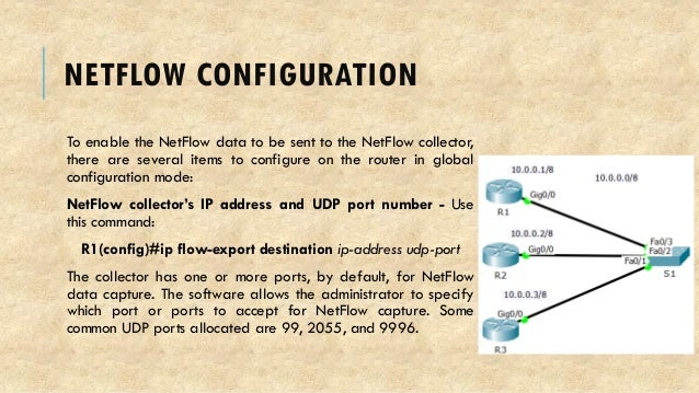 NETFLOW CONFIGURATION To enable the NetFlow data to be sent to the NetFlow collector, there are several items to configure...