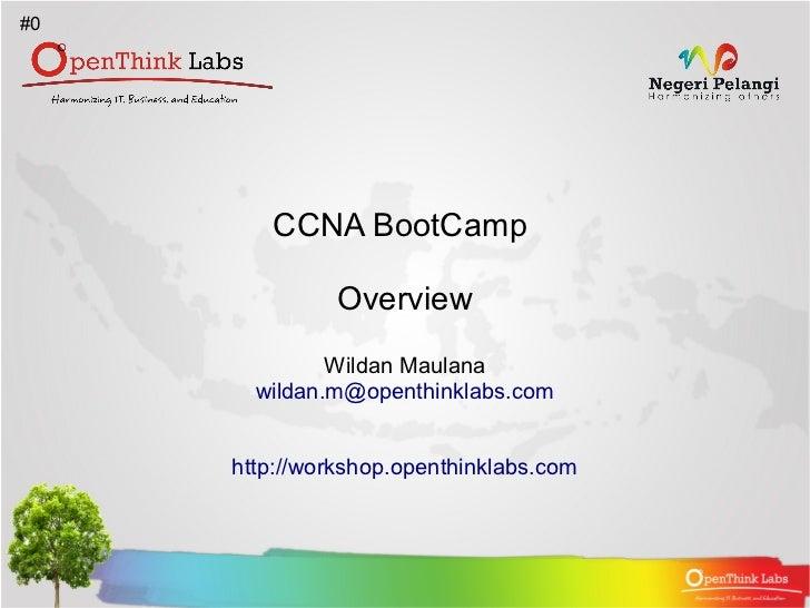 #0        CCNA BootCamp               Overview              Wildan Maulana       wildan.m@openthinklabs.com     http://wor...