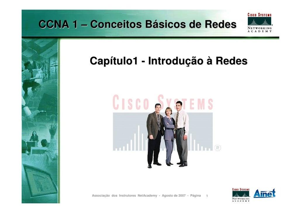 CCNA 1 – Conceitos Básicos de Redes            Capítulo1 - Introdução à Redes              Associação dos Instrutores NetA...