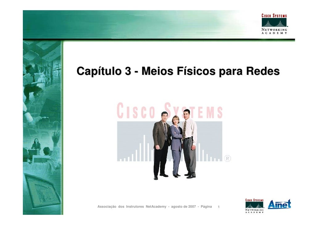 Capítulo 3 - Meios Físicos para Redes        Associação dos Instrutores NetAcademy - agosto de 2007 - Página   1
