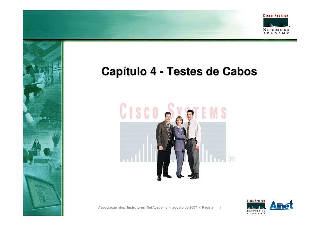 Capítulo 4 - Testes de Cabos     Associação dos Instrutores NetAcademy - agosto de 2007 - Página   1