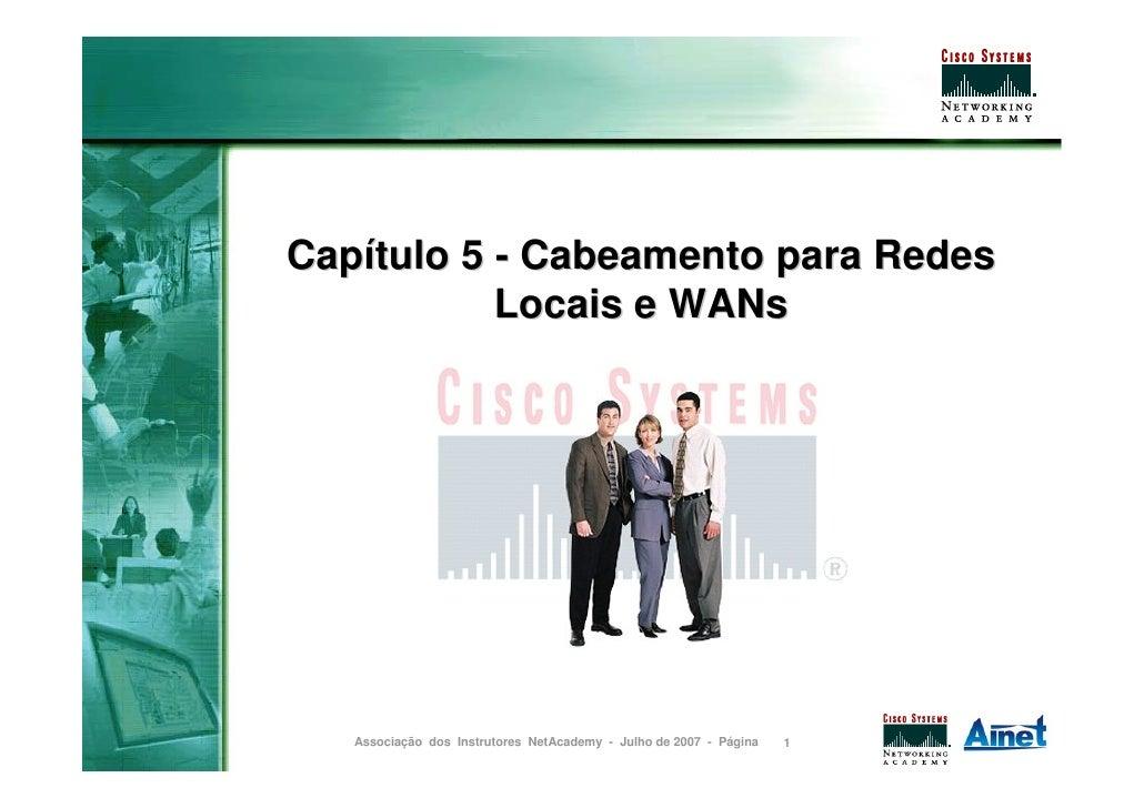 Capítulo 5 - Cabeamento para Redes            Locais e WANs        Associação dos Instrutores NetAcademy - Julho de 2007 -...