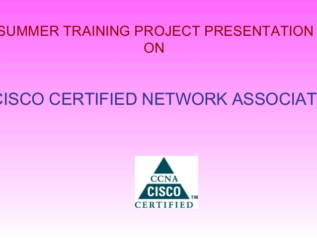 SUMMER TRAINING PROJECT PRESENTATION ON CISCO CERTIFIED NETWORK ASSOCIATE