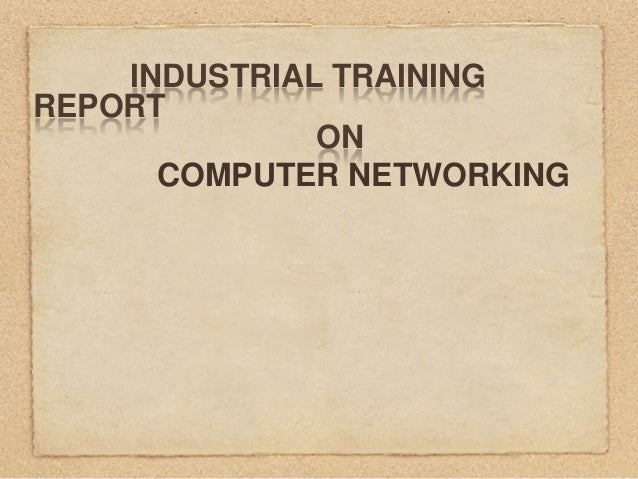INDUSTRIAL TRAINING REPORT ON COMPUTER NETWORKING