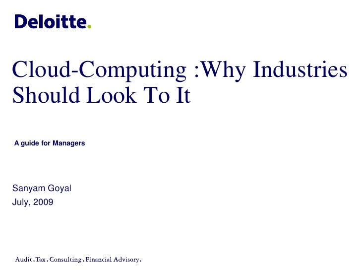 Cloud-Computing :Why Industries Should Look To It A guide for Managers     Sanyam Goyal July, 2009