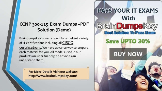 CCNP 300-115 Exam Dumps –PDF Solution (Demo) Braindumpskey is well known for excellent variety of IT certifications includ...