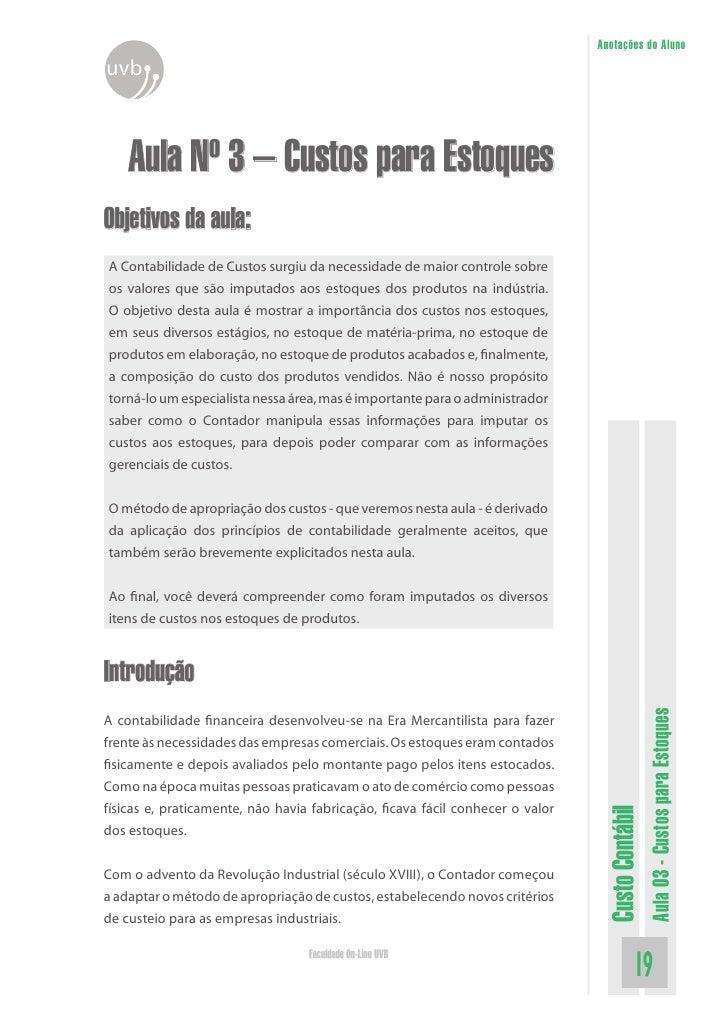 Anotações do Aluno uvb        Aula Nº 3 – Custos para Estoques Objetivos da aula: A Contabilidade de Custos surgiu da nece...