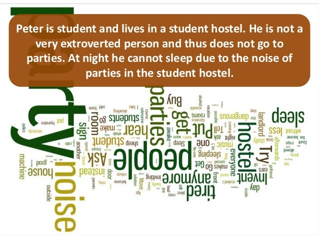 Peter is student and lives in a student hostel. He is not a   very extroverted person and thus does not go to  parties. At...
