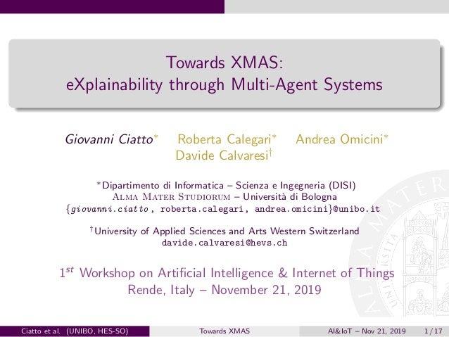 Towards XMAS: eXplainability through Multi-Agent Systems Giovanni Ciatto∗ Roberta Calegari∗ Andrea Omicini∗ Davide Calvare...