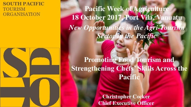 SOUTH PACIFIC TOURISM ORGANISATION Christopher Cocker Chief Executive Officer New Opportunities in the Agri-Tourism Sector...