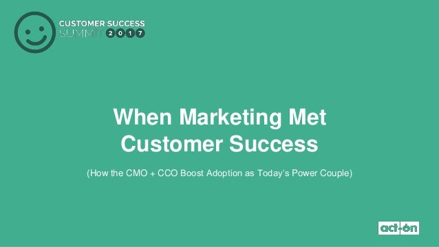 When Marketing Met Customer Success (How the CMO + CCO Boost Adoption as Today's Power Couple)