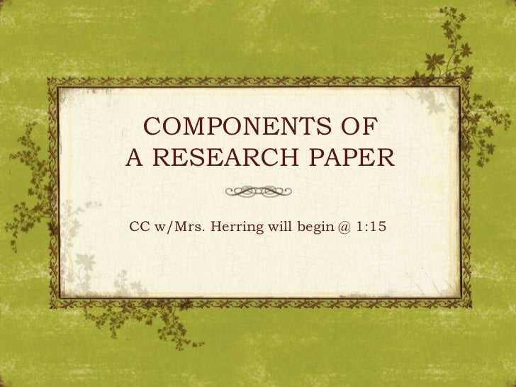 COMPONENTS OFA RESEARCH PAPERCC w/Mrs. Herring will begin @ 1:15
