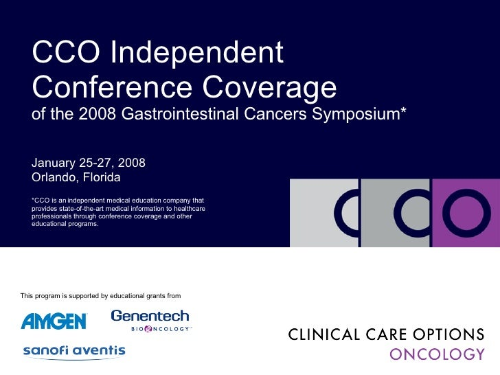 January 25-27, 2008 Orlando, Florida CCO Independent Conference Coverage of the 2008 Gastrointestinal Cancers Symposium* *...