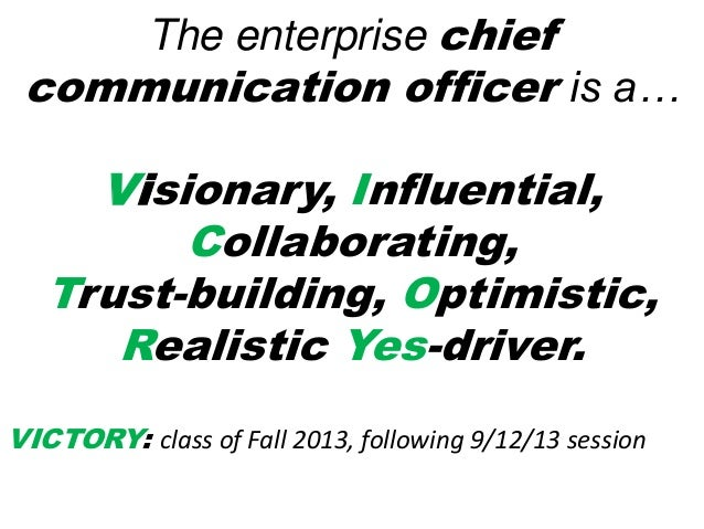 The enterprise chief communication officer is a… Visionary, Influential, Collaborating, Trust-building, Optimistic, Realis...
