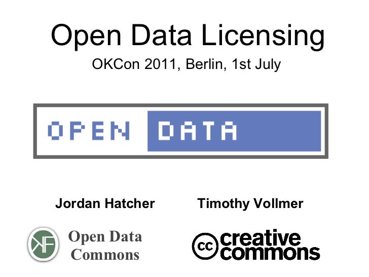 Open Data Licensing     OKCon 2011, Berlin, 1st JulyJordan Hatcher      Timothy Vollmer Open Data Commons