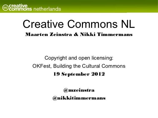 Creative Commons NLMaarten Zeinstra & Nikki Timmermans      Copyright and open licensing:  OKFest, Building the Cultural C...