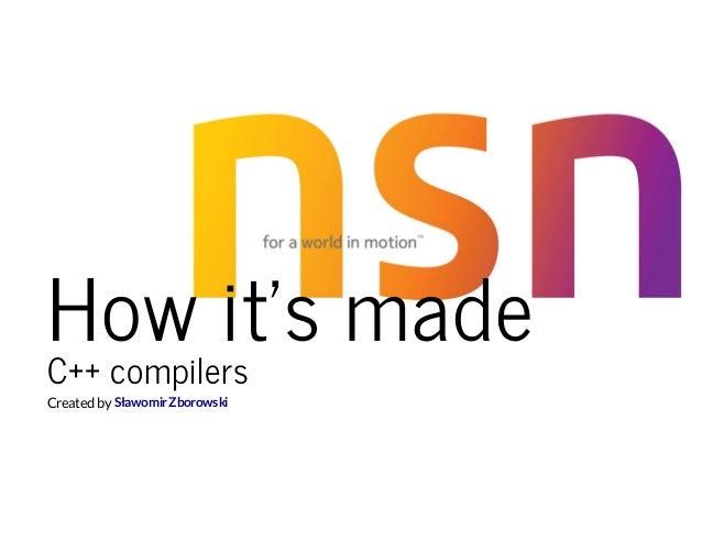 How it's madeC++ compilers Createdby SławomirZborowski
