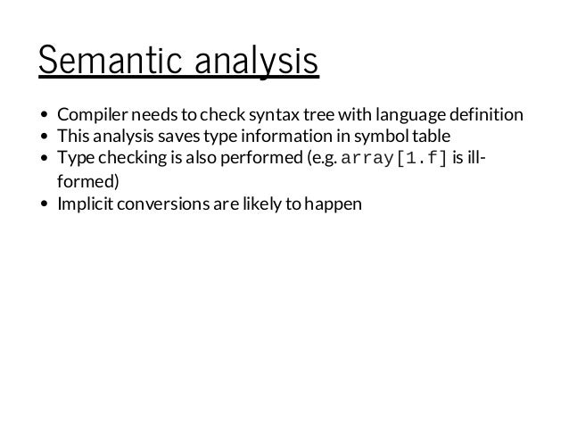 Semantic analysis Compiler needs to check syntax tree with language definition This analysis saves type information in sym...