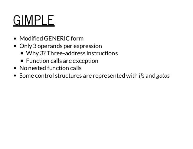 GIMPLE Modified GENERIC form Only3 operands per expression Why3? Three-address instructions Function calls are exception N...