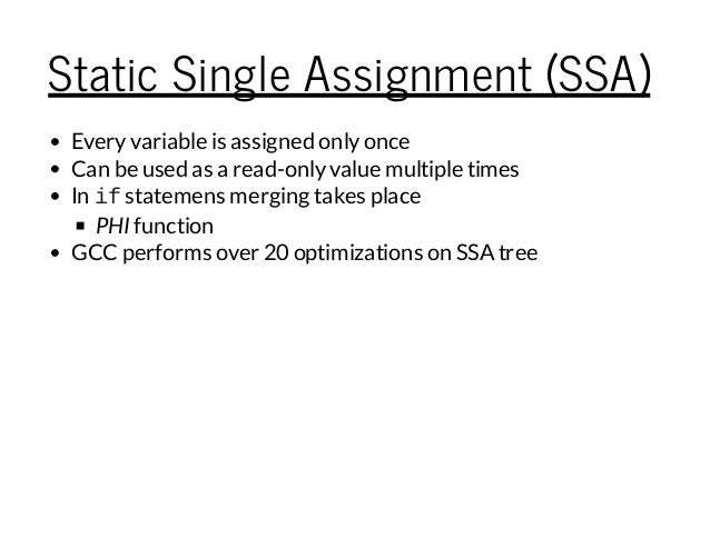 Static Single Assignment (SSA) Everyvariable is assigned onlyonce Can be used as a read-onlyvalue multiple times In ifstat...