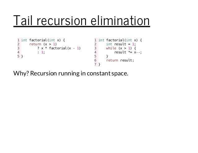 Tail recursion elimination 1intfactorial(intx){ 2 return(x>1) 3 ?x*factorial(x-1) 4 :1; 5} 1intfactorial(intx){ 2 intresul...