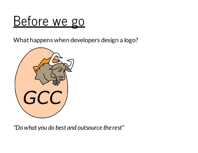 """Before we go Whathappens when developers design a logo? """"Do whatyou do bestand outsource the rest"""""""