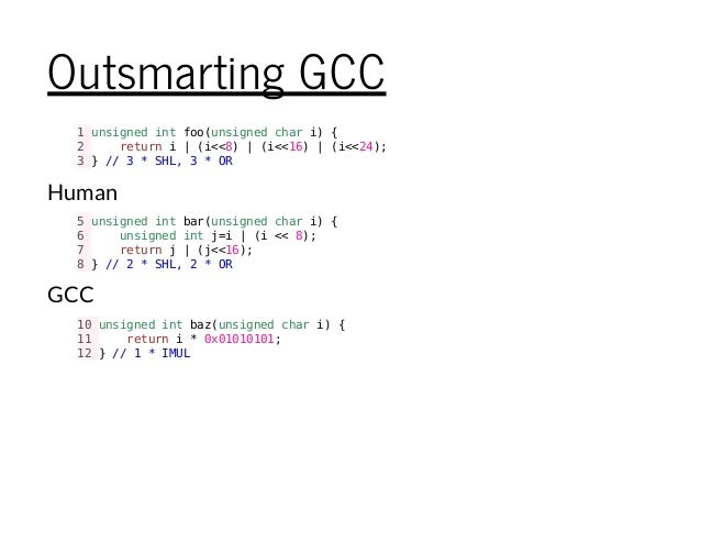 Outsmarting GCC 1unsignedintfoo(unsignedchari){ 2 returni|(i<<8)|(i<<16)|(i<<24); 3}//3*SHL,3*OR Human GCC 5unsignedintbar...