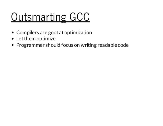 Outsmarting GCC Compilers are gootatoptimization Letthem optimize Programmer should focus on writing readable code