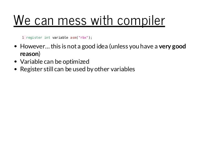 """We can mess with compiler 1registerintvariableasm(""""rbx""""); However…this is nota good idea (unless you have a verygood reaso..."""