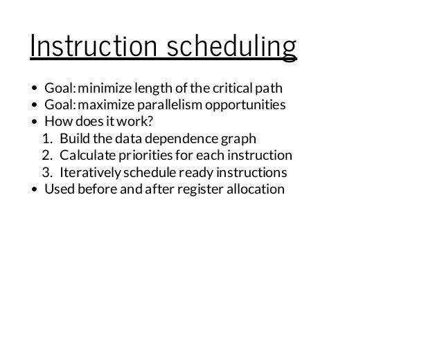 Instruction scheduling Goal:minimize length of the criticalpath Goal:maximize parallelism opportunities How does itwork? 1...