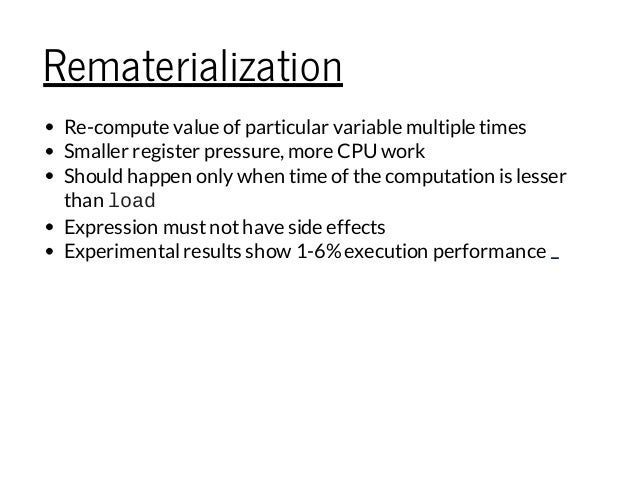 Rematerialization Re-compute value of particular variable multiple times Smaller register pressure, more CPUwork Should ha...