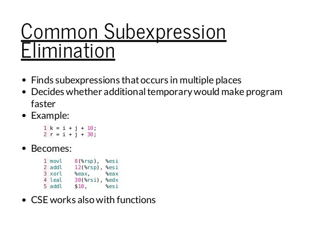 Common Subexpression Elimination Finds subexpressions thatoccurs in multiple places Decides whether additionaltemporarywou...