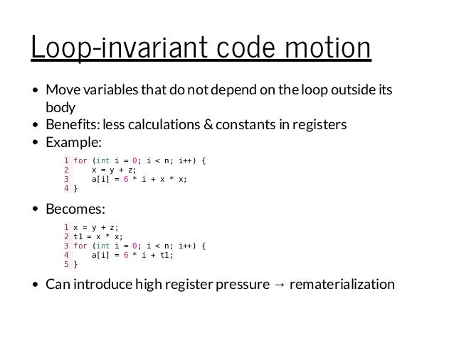 Loop-invariant code motion Move variables thatdo notdepend on the loop outside its body Benefits:less calculations &consta...