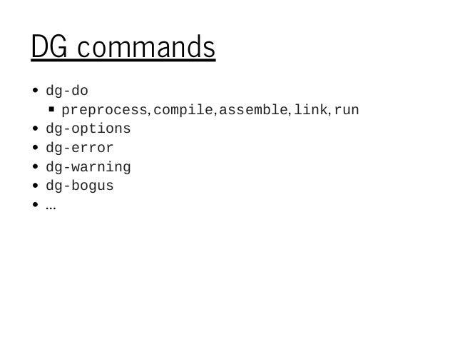 DG commands dgdo preprocess, compile, assemble, link, run dgoptions dgerror dgwarning dgbogus …