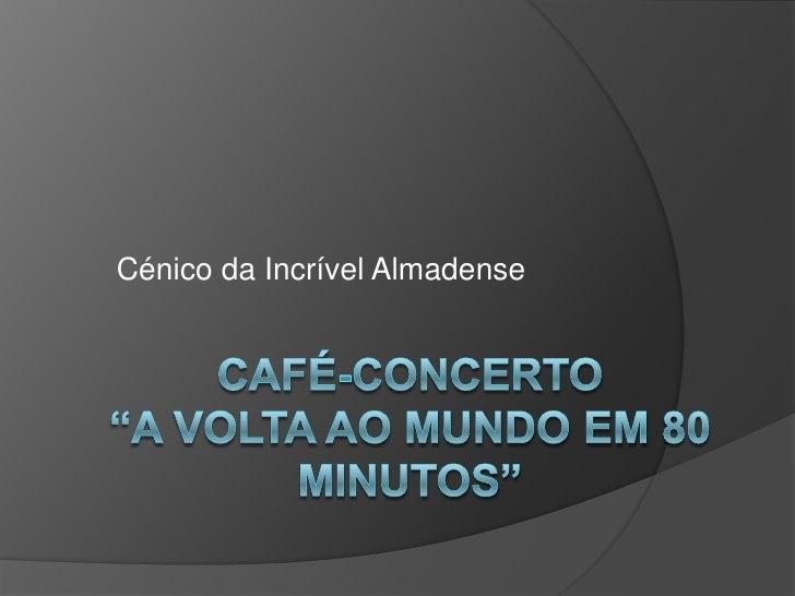 """Café-Concerto""""A Volta ao Mundo Em 80 Minutos""""<br />Cénico da Incrível Almadense<br />"""