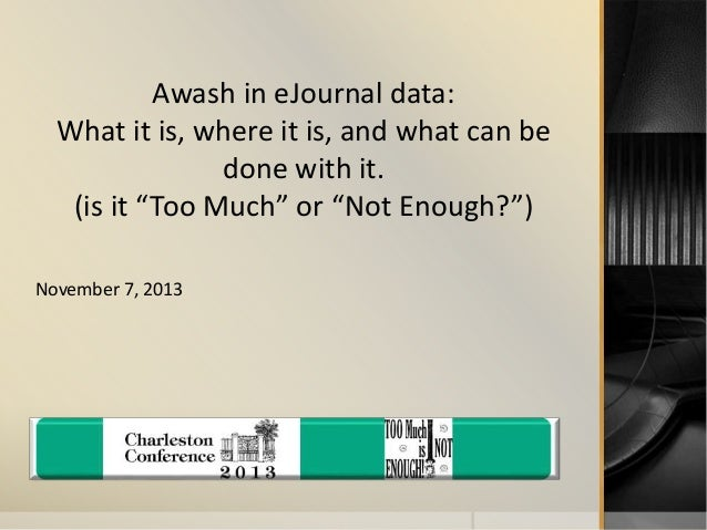 "Awash in eJournal data:  What it is, where it is, and what can be  done with it.  (is it ""Too Much"" or ""Not Enough?"")  Nov..."