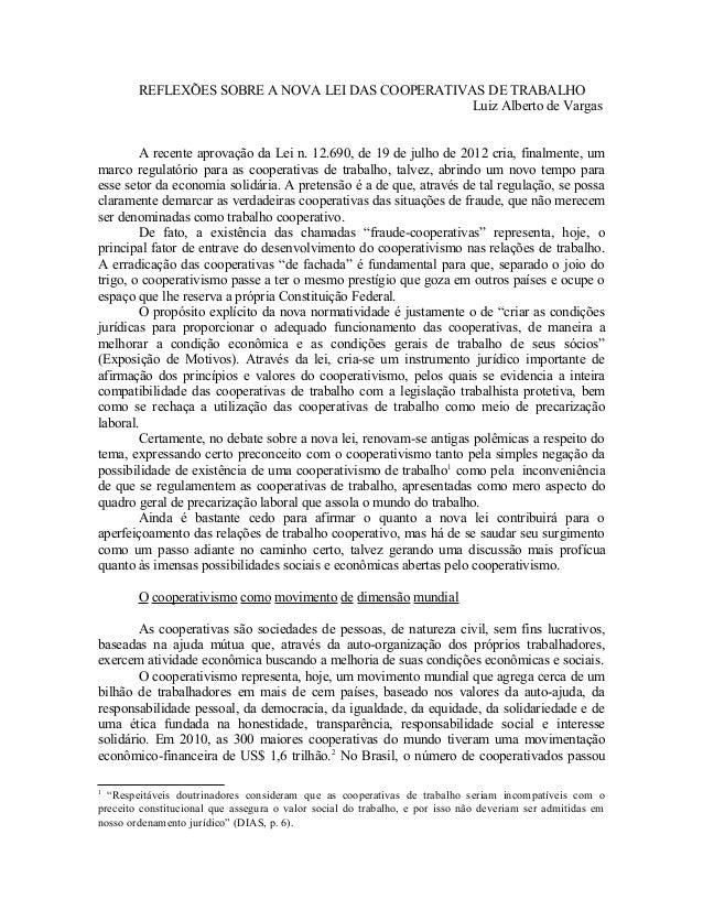 REFLEXÕES SOBRE A NOVA LEI DAS COOPERATIVAS DE TRABALHOLuiz Alberto de VargasA recente aprovação da Lei n. 12.690, de 19 d...
