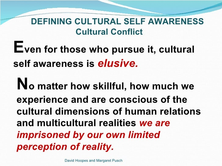self awareness in cultural competence Awareness in undergraduate social work students examples show how con- scious use of self and cultural competence are necessary to develop effective helping relationships at both micro- and macrolevels incorporating cultural competence in the development of self-awareness and conscious use of self moves toward.