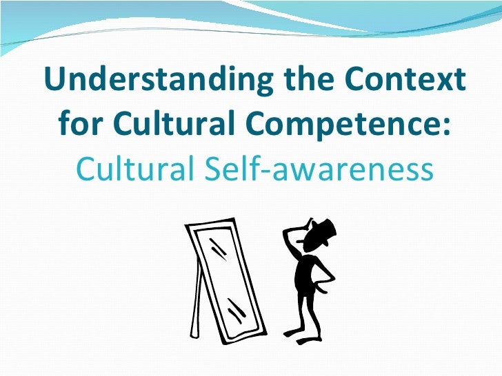 cultural self awareness We continuously expand our capacity and deepen our awareness of culture,  power and privilege this self-assessment tool is for your own growth, so please  be.