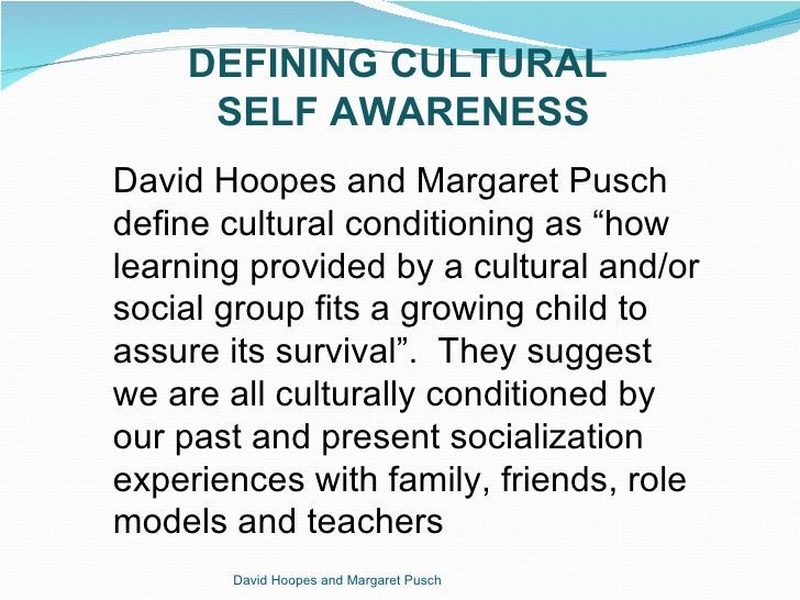 self awareness in cultural competence A high level of interpersonal skills requires attention to our own level of self awareness cultural competence, cultural awareness all form part of cultural.