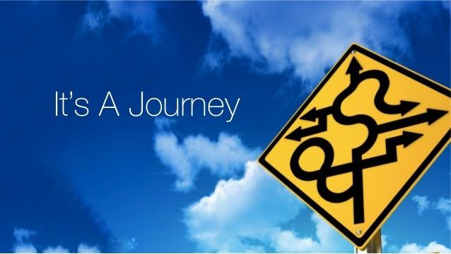 It's A Journey ...