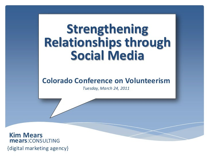 Strengthening Relationships through Social Media<br />Colorado Conference on VolunteerismTuesday, March 24, 2011<br />Kim ...