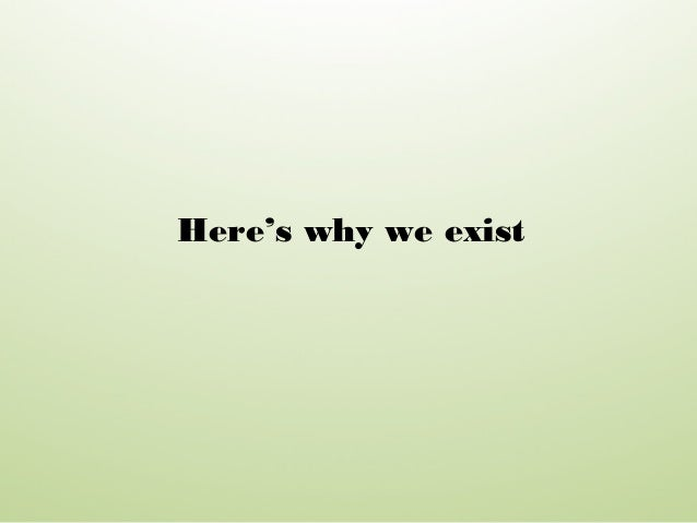 Here's why we exist