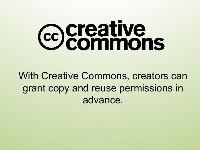 With Creative Commons, creators can grant copy and reuse permissions in advance.